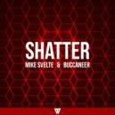 Mike Svelte & Buccaneer - Shatter (Original Mix)