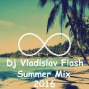 Dj Vladislav Flash - Summer Mix 2016