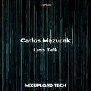 Carlos Mazurek - Less Talk (Original Mix)