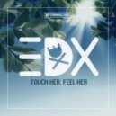 EDX - Touch Her, Feel Her (Original Mix)
