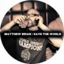 Matthew Brian - Save The World