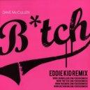 Dave McCullen - Bitch (Eddie Kid Remix)
