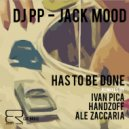 DJ PP  &  Jack Mood  - Has To Be Done