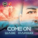 Wadie Maroudi - Come on (Original Mix)
