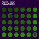 Aneesh Gera - Grayskull (Original Mix)