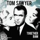 Tom Sawyer - Together (Original Mix)