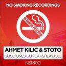 Ahmet Kilic, Stoto - Good Ones Go Feat. Shea Doll (Original Mix)