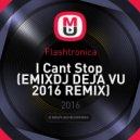 Flashtronica - I Cant Stop (EMIXDJ DEJA VU 2016 REMIX)