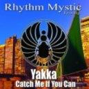 Yakka - Catch Me If You Can (Original Mix)