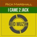Rick Marshall - I Came 2 Jack (Original Mix)