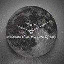 T.A.Y.  - welcome time #2  (Live Dj Mix) (Live Dj Mix )
