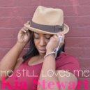 Kia Stewart - He Still Loves Me  (Honeycomb Beat Mix)