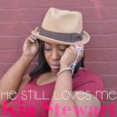 Kia Stewart - He Still Loves Me  (Honeycomb Pretty Mix)