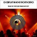 Dafunkeetomato - This Is Your Night (Original Mix)