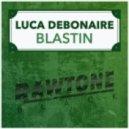 Luca Debonaire - Blastin (Original Mix)