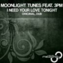 Moonlight Tunes feat. 3PM - I Need Your Love Tonight (Dub Mix)