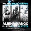 Albina Mango & DJ Zed Feat. Alateya - We Are Your Friends