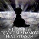 DJ Vadim Adamov Feat. Vitasun - MILLENIUM (Original mix)