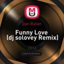 Dan Balan  - Funny Love  (dj solovey Remix)