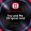 Vyacheslav Sketch  - You and Me  (Original mix)