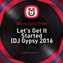 Black Eyed Peas - Let's Get It Started (DJ Gypsy 2016 Mash)