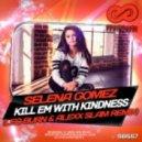 Selena Gomez - Kill Em With Kindness (Leo Burn & Alexx Slam Remix)