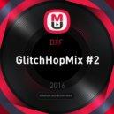 DXF  - GlitchHopMix #2