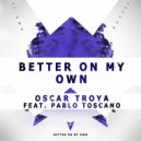 Oscar Troya & Pablo Toscano - Better On My Own (feat. Pablo Toscano) (Private Club Mix)