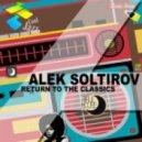 Alek Soltirov - Return To The Classics (Original Mix)