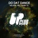 Velden & Kill Your Tv - Do Dat Dance (Original Mix)