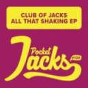 Club Of Jacks - All That Shaking (Original Mix)