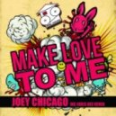 Joey Chicago - Make Love To Me