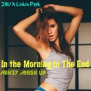 ZHU X Linkin Park - In the Morning In The End  (MiKey Mash Up)