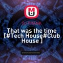 DJ FRANK - That was the time [#Tech House#Club House ]