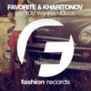 DJ Favorite & DJ Kharitonov - Do You Wanna House (Radio Edit)