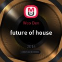 Woo Den - future of house ()