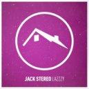 Jack Stereo  - Lazzzy (Original Mix)