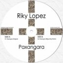 Riky Lopez - Paxangara (Original Mix)