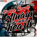 Bubble Couple - Always In Our Hearts (Original Mix)