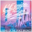 L'Equipe Du Son - Legend Of The Space Bronco (Alkalino Remix)