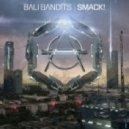Bali Bandits - Smack! (Extended Mix)