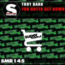 Troy Dark - You Gotta Get Down (Original Mix)