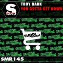 Troy Dark - You Gotta Get Down (Radio Edit)
