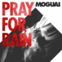 Moguai - Pray For Rain (Original Mix)