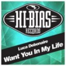 Luca Debonaire Ft. Monica Brad - Want You In My Life (Original Mix)