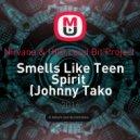 Nirvana & HIIO,Loud Bit Project  - Smells Like Teen Spirit  (Johnny Tako Mash-up)
