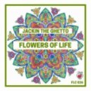 Jackin The Ghetto - Flowers Of Life (Original Mix)