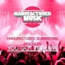 Manufactured Superstars & Noodles - You Got The Love (Extended Mix)