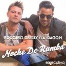 Roccaro Deejay - Noche De Rumba (feat. Dago.H)