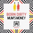 Born Dirty - Mum's Money (Jakwob Remix)